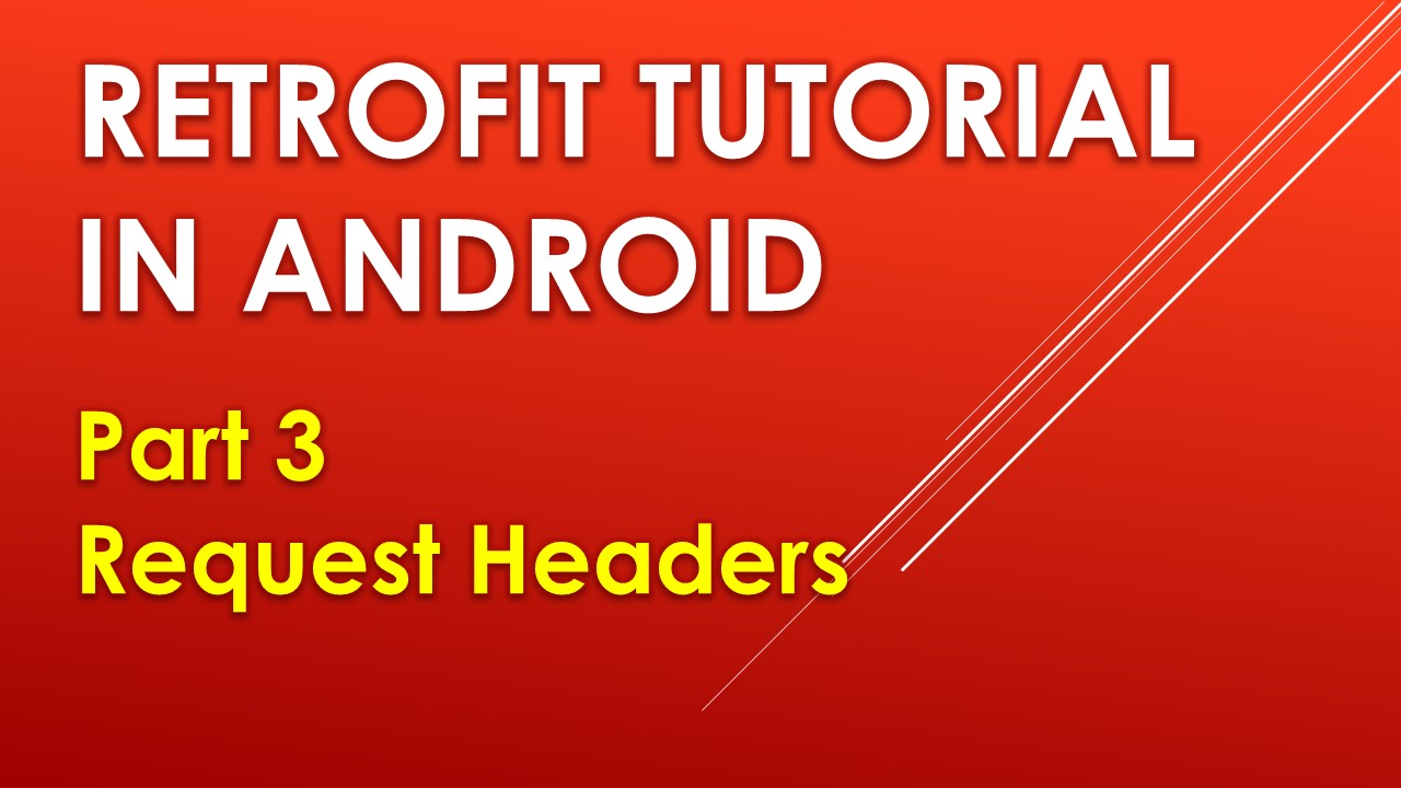 Retrofit Tutorial in Android - Part 3 Request Headers